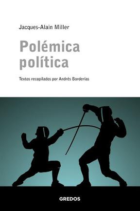 "Entrevista a Andrés Borderías*, compilador de la reciente publicación ""Polémica Política"" de Jacques-AlainMiller."